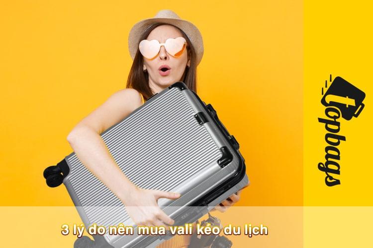 3 lý do nên mua vali kéo du lịch