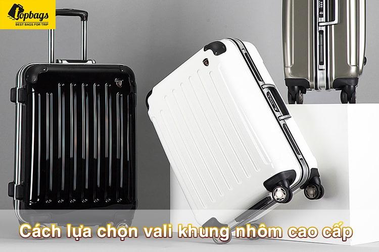 Cách lựa chọn vali khung nhôm cao cấp