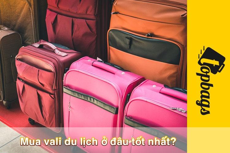 Mua vali du lịch ở đâu tốt nhất?