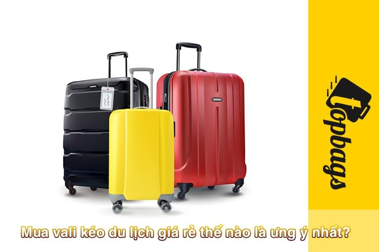 Mua vali kéo du lịch giá rẻ thế nào là ưng ý nhất-min