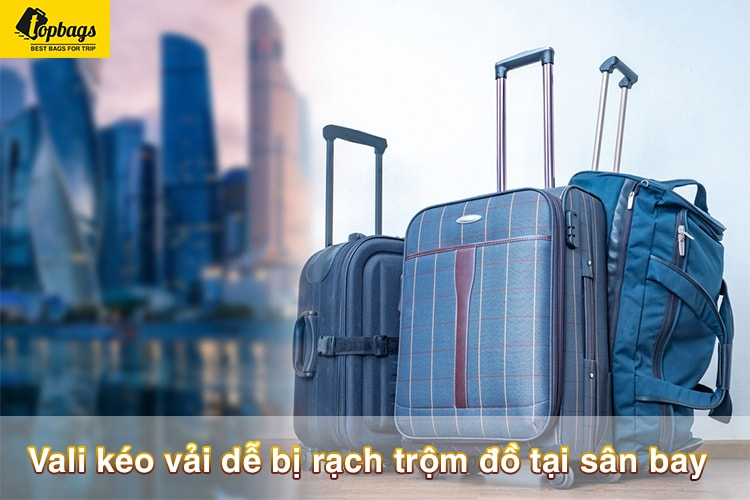 Vali kéo vải dễ bị rạch trộm đồ tại sân bay-min