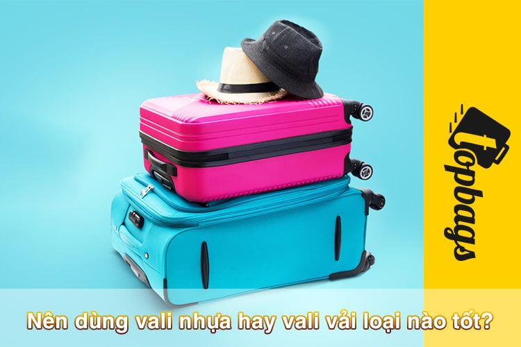 Nên dùng vali nhựa hay vali vải loại nào tốt-min
