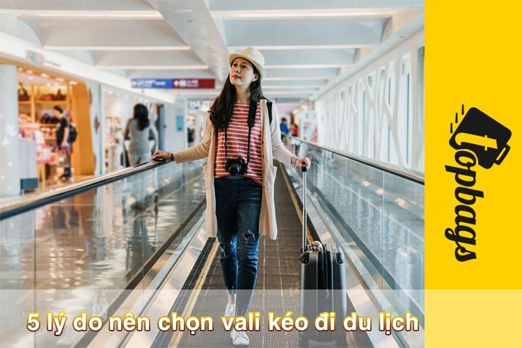5 lý do nên chọn vali kéo đi du lịch